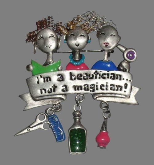 'I am a beautician not a magician' funny brooch. 1980s